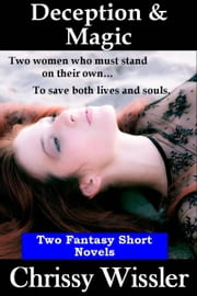 Deception and Magic: Two Fantasy Short Novels ebook by Chrissy Wissler