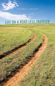 Life on a Road Less Traveled - Or, Memoirs from Behind the Scenes of History ebook by Loudell Insley
