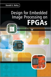 Design for Embedded Image Processing on FPGAs ebook by Donald G. Bailey