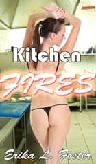 Kitchen Fires: A Gang Bang Story ebook by Erika Foster