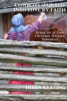 Cowboys Spurred Into Love By Faith (Boxed Set of Four Christian Western Romances) ebook by Helen Keating