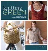 Knitting Green - Conversations and Planet Friendly Projects ebook by Ann Budd