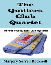 The Quilters Club Quartet - Volumes 1 - 4 in The Quilters Club Mystery Series ebook by Marjory Sorrell Rockwell