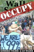Occupy Wall Street: What Just Happened? ebook by Kimberly Wilder