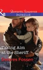 Taking Aim At The Sheriff (Mills & Boon Intrigue) (Appaloosa Pass Ranch, Book 2) ebook by Delores Fossen