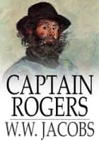 Captain Rogers - The Lady of the Barge and Others, Part 7 ebook by W. W. Jacobs