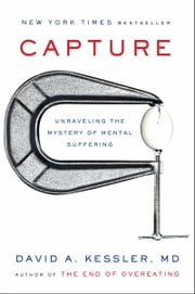 Capture - Unraveling the Mystery of Mental Suffering ebook by David A. Kessler, M.D.