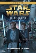 Star Wars: Jedi Quest: The Changing of the Guard - Book 8 ebook by Jude Watson