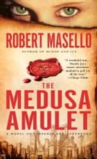The Medusa Amulet - A Novel of Suspense and Adventure ebook by Robert Masello