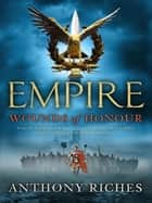 Wounds of Honour: Empire I ebook by Anthony Riches