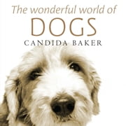 The Wonderful World of Dogs ebook by Candida Baker