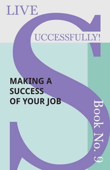 Live Successfully! Book No. 9 - Making a Success of Your Job ebook by Anon.