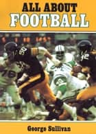 All about Football eBook by George Sullivan