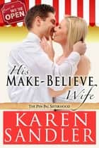His Make-Believe Wife - A Sweet Romantic Comedy ebook by Karen Sandler