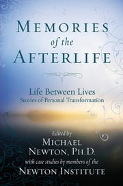 Memories of the Afterlife: Life Between Lives Stories of Personal Transformation ebook by Michael Newton