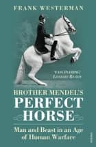 Brother Mendel's Perfect Horse - Man and beast in an age of human warfare ebook by Frank Westerman, Sam Garrett