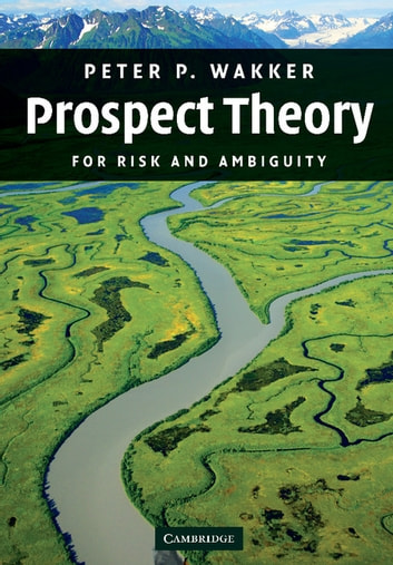 Prospect Theory - For Risk and Ambiguity ebook by Peter P. Wakker