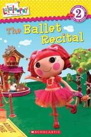 Scholastic Reader Level 2: Lalaloopsy: The Ballet Recital ebook by Jenne Simon,Prescott Hill