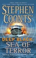Stephen Coonts' Deep Black: Sea of Terror ebook by Stephen Coonts,William H. Keith