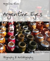 Argentine Eyes: Ojos Argentino ebook by Angelina Khoo