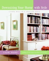 Downsizing Your Home with Style - Living Well In a Smaller Space ebook by Lauri Ward