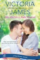 The Doctor's Fake Fiancee - a Red River novel ebook by Victoria James
