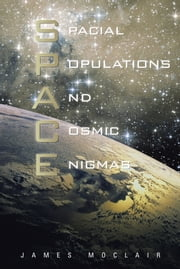 S.P.A.C.E - Spacial Populations and Cosmic Enigmas ebook by James Moclair