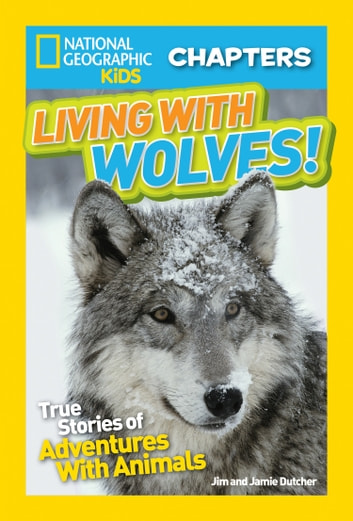 National Geographic Kids Chapters: Living With Wolves! - True Stories of Adventures With Animals (NGK Chapters) ebook by Jim Dutcher,Jamie Dutcher