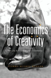 The Economics of Creativity ebook by Pierre-Michel Menger