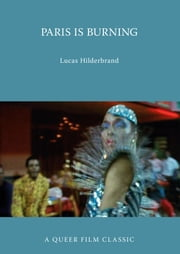 Paris Is Burning - A Queer Film Classic ebook by Lucas Hilderbrand