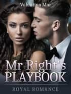 Mr Right's Playbook: Royal Romance ebook by Valentina Mar
