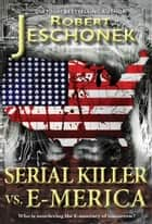 Serial Killer vs. E-Merica - A Scifi Story ebook by Robert Jeschonek