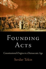 Founding Acts - Constitutional Origins in a Democratic Age ebook by Serdar Tekin