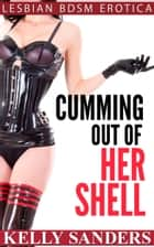 Cumming Out of Her Shell: Lesbian BDSM Erotica ebook by Kelly Sanders