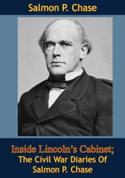 Inside Lincoln's Cabinet; The Civil War Diaries Of Salmon P. Chase ebook by Salmon P. Chase,David Herbert Donald