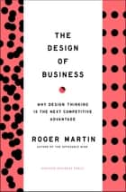 Design of Business - Why Design Thinking is the Next Competitive Advantage eBook by Roger L. Martin