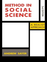 Method in Social Science - Revised 2nd Edition ebook by Andrew Sayer