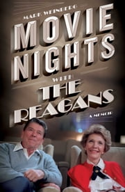 Movie Nights with the Reagans - A Memoir ebook by Mark Weinberg