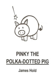 Pinky the Polka-Dotted Pig ebook by James Hold