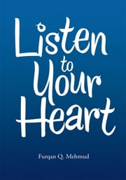 Listen to Your Heart ebook by Furqan Q. Mehmud