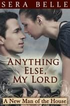 Anything Else, My Lord - New Man of the House #1 ebook by Sera Belle