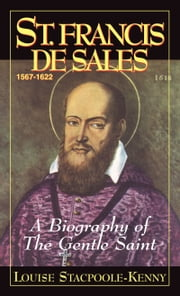 St. Francis De Sales - A Biography of the Gentle Saint ebook by Louise Stacpoole-Kenny