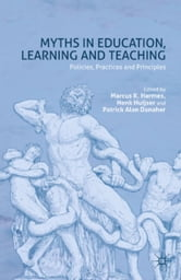 Myths in Education, Learning and Teaching - Policies, Practices and Principles ebook by