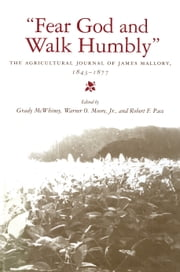 """Fear God and Walk Humbly"" - The Agricultural Journal of James Mallory, 1843-1877 ebook by James Mallory,Grady McWhiney,Warner O. Moore,Robert F. Pace"