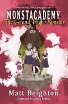 The Grand High Monster - Monstacademy, #3 ebook by Matt Beighton