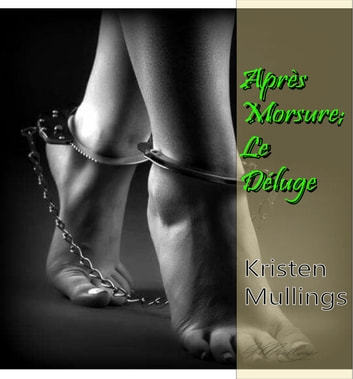Après Morsure; Le Déluge - Short Erotic Trysts ebook by Kristen Mullings