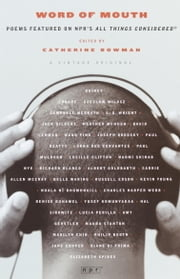 Word of Mouth - Poems Featured on NPR's All Things Considered ebook by Catherine Bowman