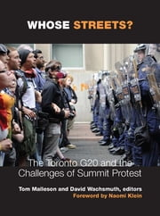 Whose Streets? - The Toronto G20 and the Challenges of Summit Protest ebook by David Wachsmuth,Assistant Professor Tom Malleson
