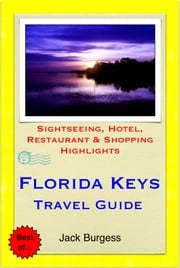 Florida Keys Travel Guide - Sightseeing, Hotel, Restaurant & Shopping Highlights (Illustrated) ebook by Jack Burgess
