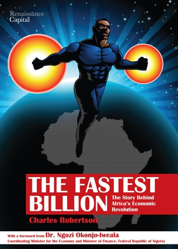 The Fastest Billion - The Story Behind Africa's Economic Revolution ebook by Charles Robertson